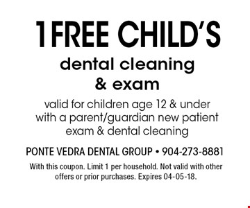 1FREE CHILD'S dental cleaning & examvalid for children age 12 & under with a parent/guardian new patient exam & dental cleaning. With this coupon. Limit 1 per household. Not valid with other offers or prior purchases. Expires 04-05-18.