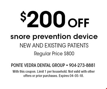$200 OFF snore prevention devicenew and existing patientsRegular Price $800. With this coupon. Limit 1 per household. Not valid with other offers or prior purchases. Expires 04-05-18.