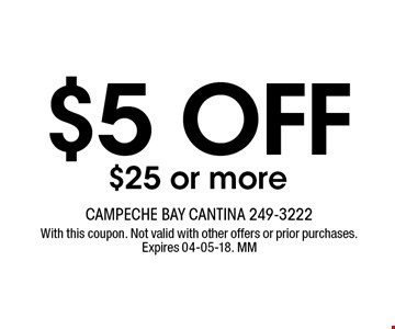 $5 OFF $25 or more. With this coupon. Not valid with other offers or prior purchases. Expires 04-05-18. MM
