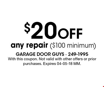 $20 Off any repair ($100 minimum). With this coupon. Not valid with other offers or prior purchases. Expires 04-05-18 MM.