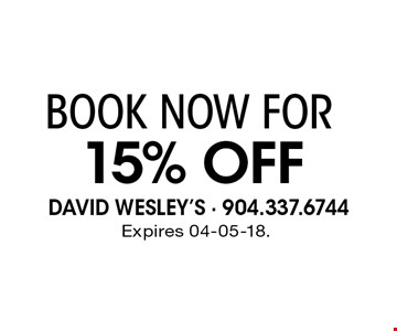 15% Off BOOK NOW FOR. Expires 04-05-18.