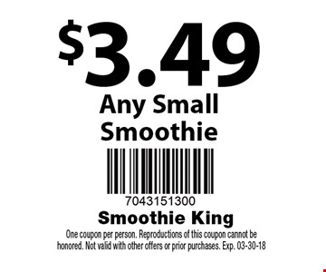 $3.49 Any Small Smoothie. One coupon per person. Reproductions of this coupon cannot be honored. Not valid with other offers or prior purchases. Exp. 03-30-18
