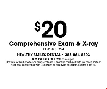 $20 Comprehensive Exam & X-rayDD0150, D0274. NEW PATIENTS ONLY. With this coupon. Not valid with other offers or prior purchases. Cannot be combined with insurance. Patient must have consultation with Doctor and be qualifying candidate. Expires 4-05-18.