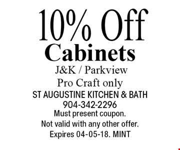 10% Off Cabinets J&K / Parkview Pro Craft only. Must present coupon.Not valid with any other offer. Expires 04-05-18. MINT