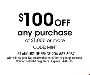 $100 Off any purchase of $1,000 or more CODE: MINT. With this coupon. Not valid with other offers or prior purchases. Coupon not valid on gutters.Expires 04-05-18.