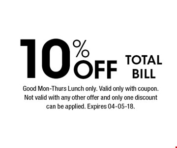 10% Off TOTAL BILL. Good Mon-Thurs Lunch only. Valid only with coupon. Not valid with any other offer and only one discount can be applied. Expires 04-05-18.