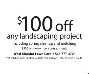 $100 off any landscaping project including spring cleanup and mulching$500 or more - new contracts only. Not valid on prior contracts. With this coupon. Offer expires 5-15-18.