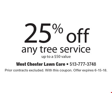 25% off any tree service up to a $50 value. Prior contracts excluded. With this coupon. Offer expires 6-15-18.