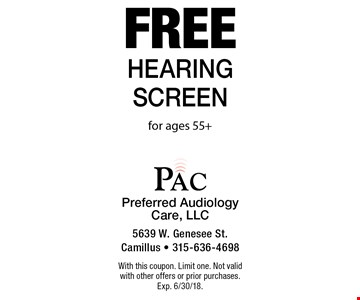 Free hearing screen for ages 55+. With this coupon. Limit one. Not valid with other offers or prior purchases. Exp. 6/30/18.