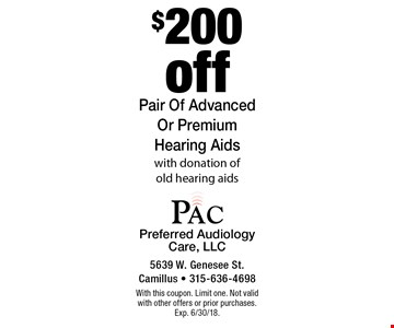 $200 off Pair Of Advanced Or Premium Hearing Aids with donation of old hearing aids. With this coupon. Limit one. Not valid with other offers or prior purchases. Exp. 6/30/18.
