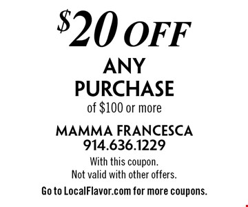 $20 off Any Purchase of $100 or more. With this coupon. Not valid with other offers. Go to LocalFlavor.com for more coupons.