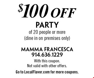 $100 off Party of 20 people or more (dine in on premises only). With this coupon. Not valid with other offers. Go to LocalFlavor.com for more coupons.