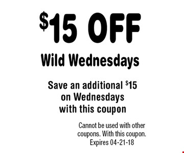 $15 OFF Wild Wednesdays. Cannot be used with other coupons. With this coupon. Expires 04-21-18