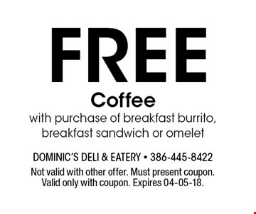 FREE Coffeewith purchase of breakfast burrito, breakfast sandwich or omelet. Not valid with other offer. Must present coupon. Valid only with coupon. Expires 04-05-18.