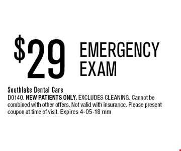 $29 EMERGENCY EXAM. Southlake Dental CareD0140. New patients only. Excludes cleaning. Cannot be combined with other offers. Not valid with insurance. Please present coupon at time of visit. Expires 4-05-18 mm