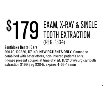 $179 Exam, x-ray & Single Tooth Extraction(Reg. $334). Southlake Dental CareD0140, D0220, D7140. new patients only. Cannot be combined with other offers, non-insured patients only. Please present coupon at time of visit. D7210 w/surgical tooth extraction $199 (reg $384). Expires 4-05-18 mm