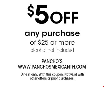 $5 OFF any purchase of $25 or morealcohol not included. Dine in only. With this coupon. Not valid with other offers or prior purchases.