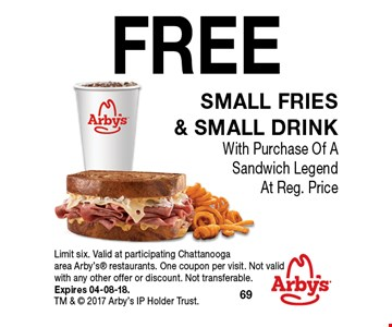 FREE small fries & Small drinkWith Purchase Of A Sandwich Legend At Reg. Price. Limit six. Valid at participating Chattanoogaarea Arby's restaurants. One coupon per visit. Not valid with any other offer or discount. Not transferable. Expires 04-08-18. TM &  2017 Arby's IP Holder Trust.