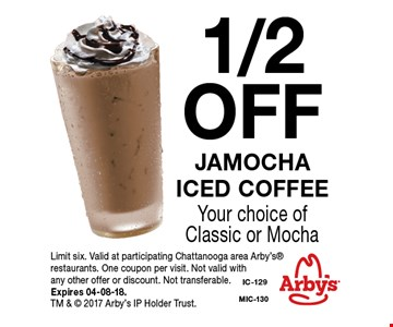 1/2 OFF Jamochaiced coffee Your choice of Classic or Mocha. Limit six. Valid at participating Chattanooga area Arby's restaurants. One coupon per visit. Not valid with any other offer or discount. Not transferable. Expires 04-08-18. TM &  2017 Arby's IP Holder Trust.