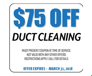 $75 Off Duct Cleaning. Must present coupon at time of service. Not valid with any other offers. Restrictions apply. Call for details. Offer expires 03-31-18
