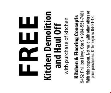 free Kitchen Demolition and Haul Off with purchase of kitchen. With this coupon. Not valid with other offers or prior purchases. Offer expires 04-21-18.