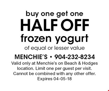 buy one get one half OFF frozen yogurt of equal or lesser value. Valid only at Menchie's on Beach & Hodges location. Limit one per guest per visit. Cannot be combined with any other offer. Expires 04-05-18