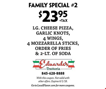 Family Special #2 $23.95+TAX lg. cheese pizza, garlic knots, 4 wings, 