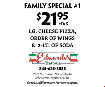 Family Special #1 $21.95 +TAX lg. cheese pizza, order of wings & 2-lt. of soda. With this coupon. Not valid with other offers. Expires 6/1/18. Go to LocalFlavor.com for more coupons.