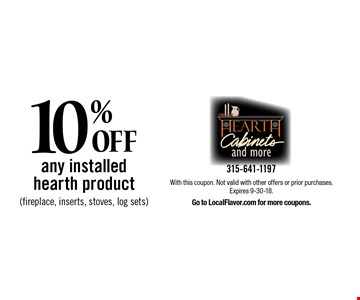 10% OFF any installed hearth product (fireplace, inserts, stoves, log sets). With this coupon. Not valid with other offers or prior purchases. Expires 9-30-18. Go to LocalFlavor.com for more coupons.