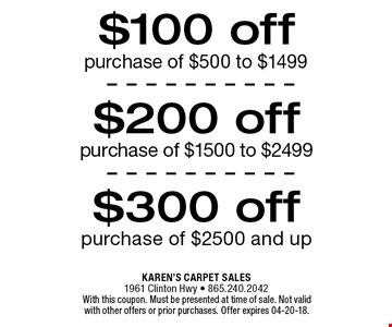 $100 off purchase of $500 to $1499. With this coupon. Must be presented at time of sale. Not valid with other offers or prior purchases. Offer expires 04-20-18.