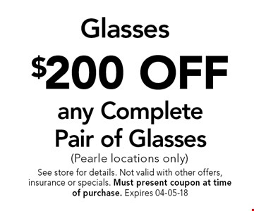 $200 OFF any CompletePair of Glasses (Pearle locations only). See store for details. Not valid with other offers, insurance or specials. Must present coupon at timeof purchase. Expires 04-05-18