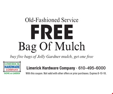 Old-Fashioned Service. Free Bag Of Mulch. Buy five bags of Jolly Gardner mulch, get one free. With this coupon. Not valid with other offers or prior purchases. Expires 8-10-18.