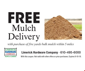 Free Mulch Delivery with purchase of five yards bulk mulch within 5 miles. With this coupon. Not valid with other offers or prior purchases. Expires 8-10-18.