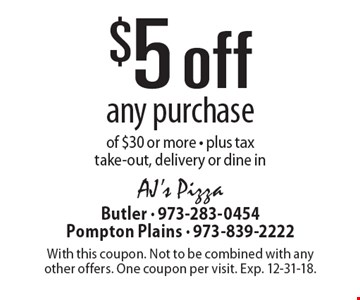 $5 off any purchase of $30 or more - plus tax take-out, delivery or dine in. With this coupon. Not to be combined with any other offers. One coupon per visit. Exp. 12-31-18.
