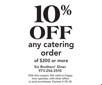 10% off any catering order of $200 or more. With this coupon. Not valid on happy hour specials, with other offers or prior purchases. Expires 5-30-18.