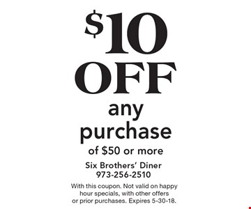 $10 off any purchase of $50 or more. With this coupon. Not valid on happy hour specials, with other offers or prior purchases. Expires 5-30-18.