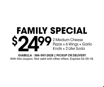 $24.99 2 Medium Cheese Pizzas + 6 Wings + Garlic Knots + 2 Liter Soda. With this coupon. Not valid with other offers. Expires 04-05-18.