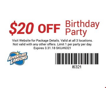 $20 OFF Birthday Party. Visit website for package details. Valid at all 3 locations. Not valid with any other offers. Limit 1 per person per day. Expires 03-31-18. SKU#6321
