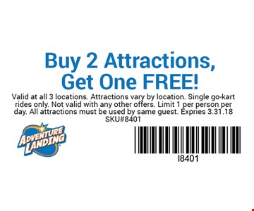 Buy 2 Attractions, Get One Free!. Valid at all 3 locations.Attractions vary by location.Single go-kart rides only. Not valid with any other offers.Limit 1 per person per day. Expires 03-31-18.SKU#8401