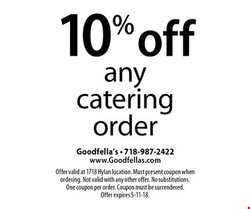 10% off any catering order. Offer valid at 1718 Hylan location. Must present coupon when ordering. Not valid with any other offer. No substitutions. One coupon per order. Coupon must be surrendered. Offer expires 5-11-18.