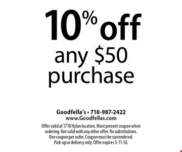 10% off any $50 purchase. Offer valid at 1718 Hylan location. Must present coupon when ordering. Not valid with any other offer. No substitutions. One coupon per order. Coupon must be surrendered. Pick-up or delivery only. Offer expires 5-11-18.
