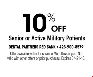 10% OFF Senior or Active Military Patients. Offer available without insurance. With this coupon. Not valid with other offers or prior purchases. Expires 04-21-18.