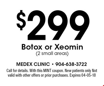 $299 Botox or Xeomin(2 small areas). Call for details. With this MINT coupon. New patients only Not valid with other offers or prior purchases. Expires 04-05-18