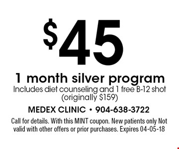 $45 1 month silver program Includes diet counseling and 1 free B-12 shot (originally $159). Call for details. With this MINT coupon. New patients only Not valid with other offers or prior purchases. Expires 04-05-18