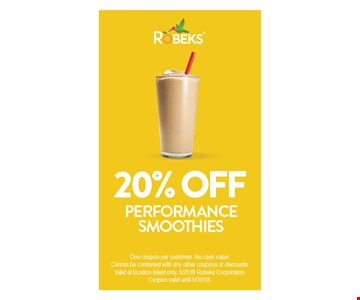 20% OFF Performance Smoothies. One coupon per customer.No cash value.Cannot be combined with any other coupons or discounts.Valid at location listed only.2017 Robeks Corporation.Coupon valid until 06/30/18.