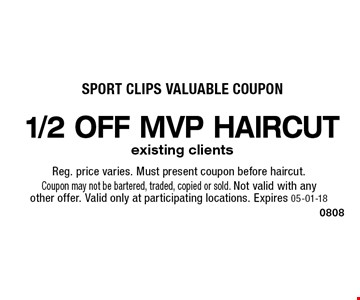 1/2 off MVP haircut Reg. price varies. Must present coupon before haircut. Coupon may not be bartered, traded, copied or sold. Not valid with any other offer. Valid only at participating locations.Expires 04-20-18