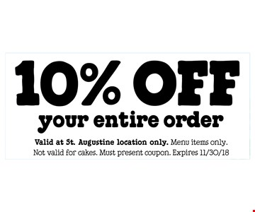 10% OFF your entire order. Valid at St. Augustine location only. Menu items only. Not valid for cakes. Must present coupon. Expires 11/30/18.