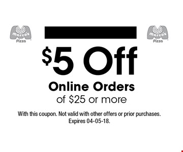 $5 Off Online Orders of $25 or more. With this coupon. Not valid with other offers or prior purchases.Expires 04-05-18.