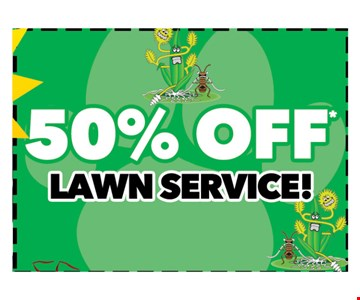 50% OFF lawn service. New customers only. Service agreement required. Not valid with any other offers. Call for details. Offer expires 04-05-18