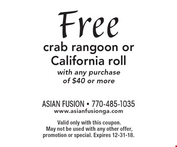 Free crab rangoon or California roll with any purchase of $40 or more.Valid only with this coupon.May not be used with any other offer, promotion or special. Expires 12-31-18.